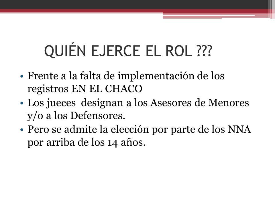 QUIÉN EJERCE EL ROL ??? Frente a la falta de implementación de los registros EN EL CHACO Los jueces designan a los Asesores de Menores y/o a los Defen