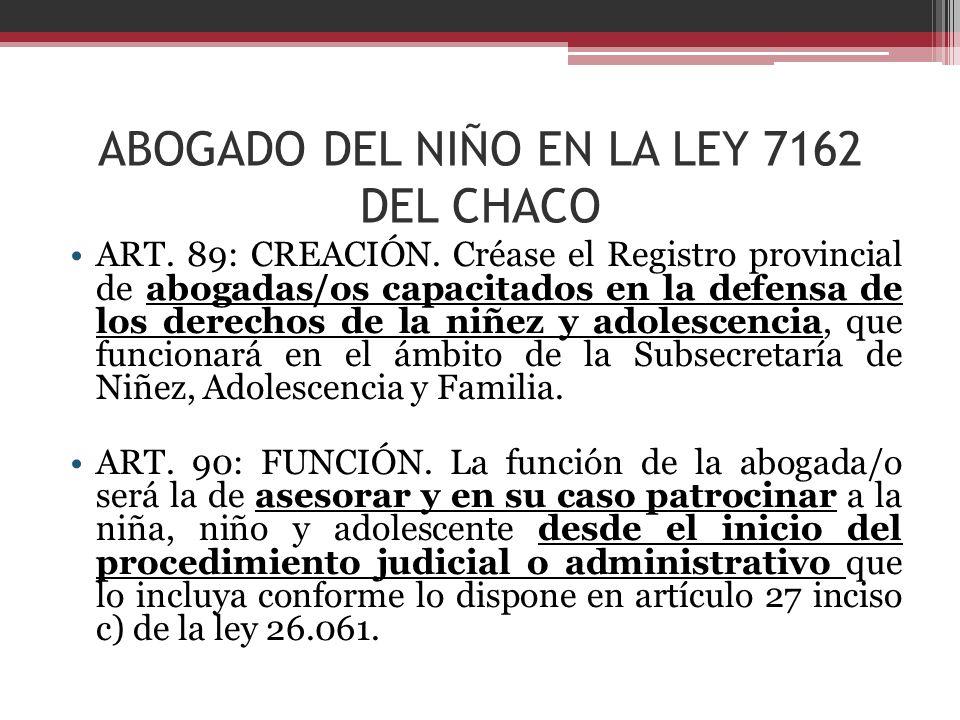 ABOGADO DEL NIÑO EN LA LEY 7162 DEL CHACO ART. 89: CREACIÓN. Créase el Registro provincial de abogadas/os capacitados en la defensa de los derechos de