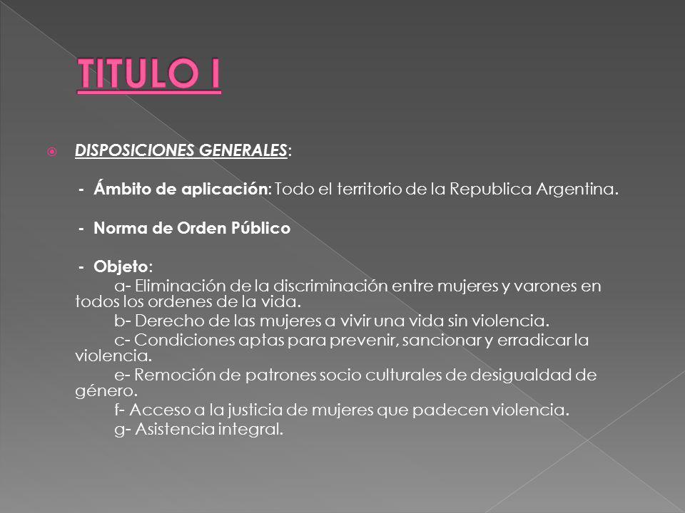 DISPOSICIONES GENERALES : - Ámbito de aplicación : Todo el territorio de la Republica Argentina. - Norma de Orden Público - Objeto : a- Eliminación de