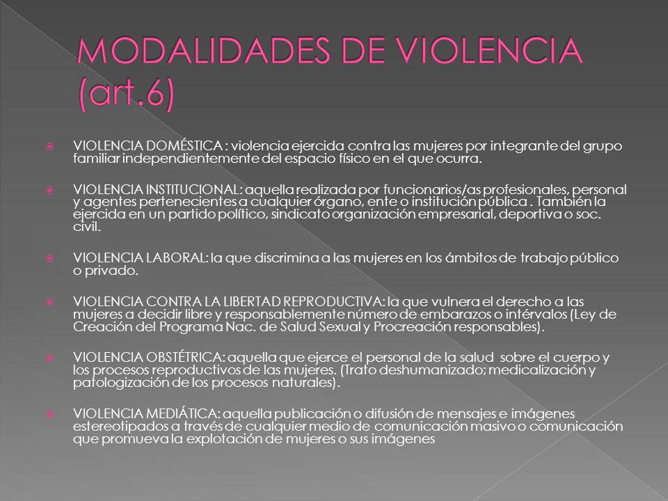 VIOLENCIA DOMÉSTICA : violencia ejercida contra las mujeres por integrante del grupo familiar independientemente del espacio físico en el que ocurra.