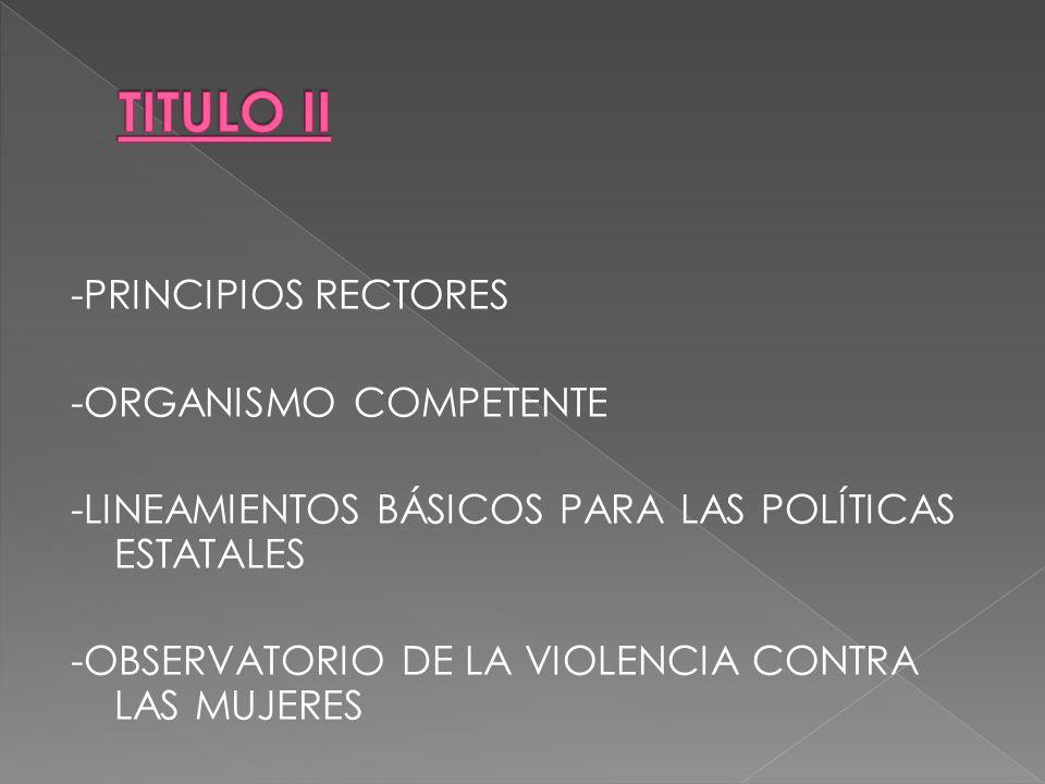 -PRINCIPIOS RECTORES -ORGANISMO COMPETENTE -LINEAMIENTOS BÁSICOS PARA LAS POLÍTICAS ESTATALES -OBSERVATORIO DE LA VIOLENCIA CONTRA LAS MUJERES