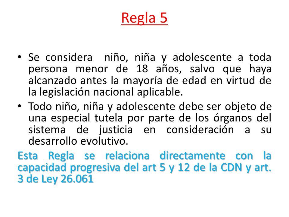 Regla 5 Se considera niño, niña y adolescente a toda persona menor de 18 años, salvo que haya alcanzado antes la mayoría de edad en virtud de la legis
