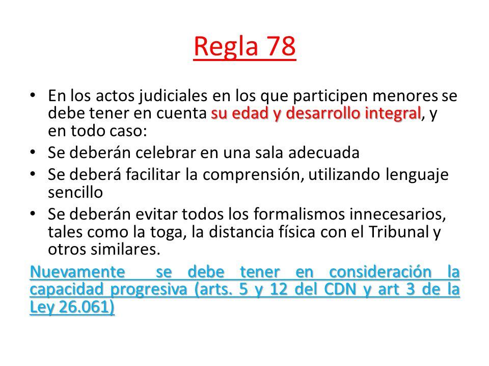 Regla 78 su edad y desarrollo integral En los actos judiciales en los que participen menores se debe tener en cuenta su edad y desarrollo integral, y