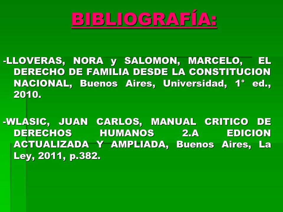 BIBLIOGRAFÍA: - LLOVERAS, NORA y SALOMON, MARCELO, EL DERECHO DE FAMILIA DESDE LA CONSTITUCION NACIONAL, Buenos Aires, Universidad, 1° ed., 2010.