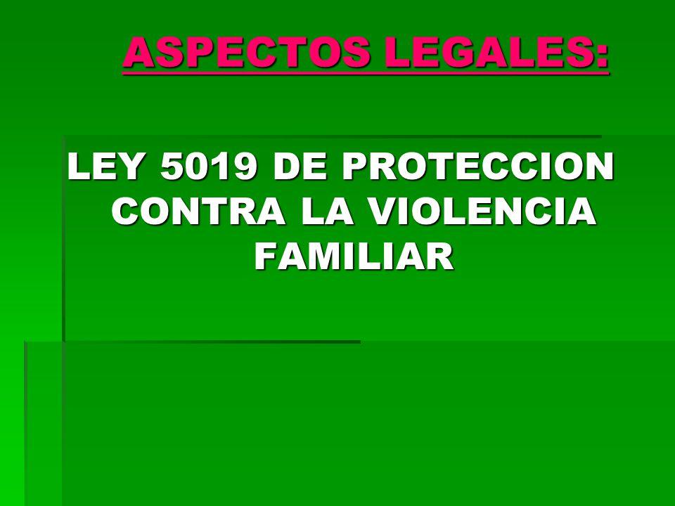 ASPECTOS LEGALES: LEY 5019 DE PROTECCION CONTRA LA VIOLENCIA FAMILIAR