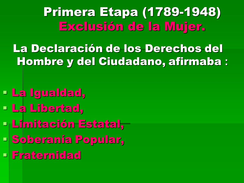 Primera Etapa (1789-1948) Exclusión de la Mujer.Primera Etapa (1789-1948) Exclusión de la Mujer.