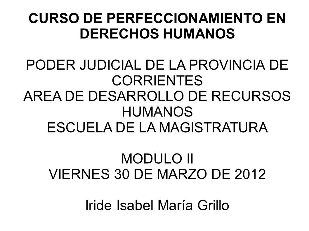 CURSO DE PERFECCIONAMIENTO EN DERECHOS HUMANOS PODER JUDICIAL DE LA PROVINCIA DE CORRIENTES AREA DE DESARROLLO DE RECURSOS HUMANOS ESCUELA DE LA MAGIS
