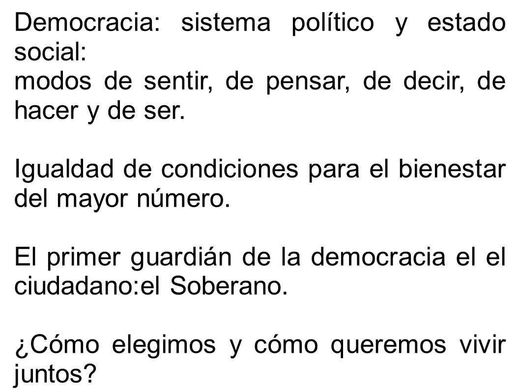 Democracia: sistema político y estado social: modos de sentir, de pensar, de decir, de hacer y de ser. Igualdad de condiciones para el bienestar del m