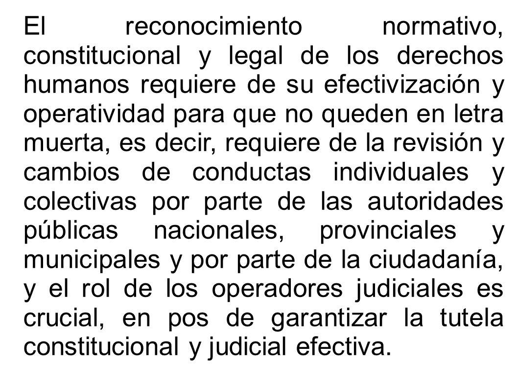El reconocimiento normativo, constitucional y legal de los derechos humanos requiere de su efectivización y operatividad para que no queden en letra m
