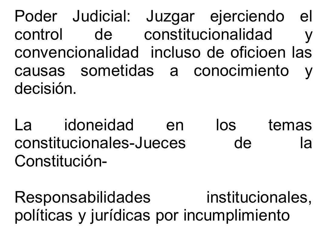 Poder Judicial: Juzgar ejerciendo el control de constitucionalidad y convencionalidad incluso de oficioen las causas sometidas a conocimiento y decisi
