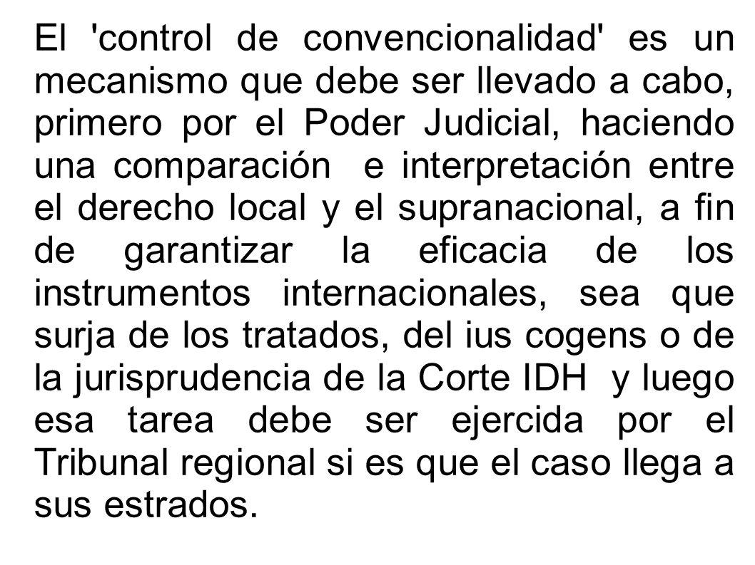 El 'control de convencionalidad' es un mecanismo que debe ser llevado a cabo, primero por el Poder Judicial, haciendo una comparación e interpretación