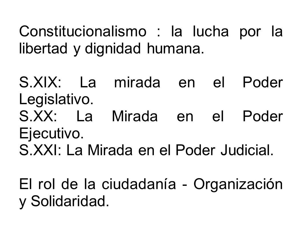 Constitucionalismo : la lucha por la libertad y dignidad humana. S.XIX: La mirada en el Poder Legislativo. S.XX: La Mirada en el Poder Ejecutivo. S.XX