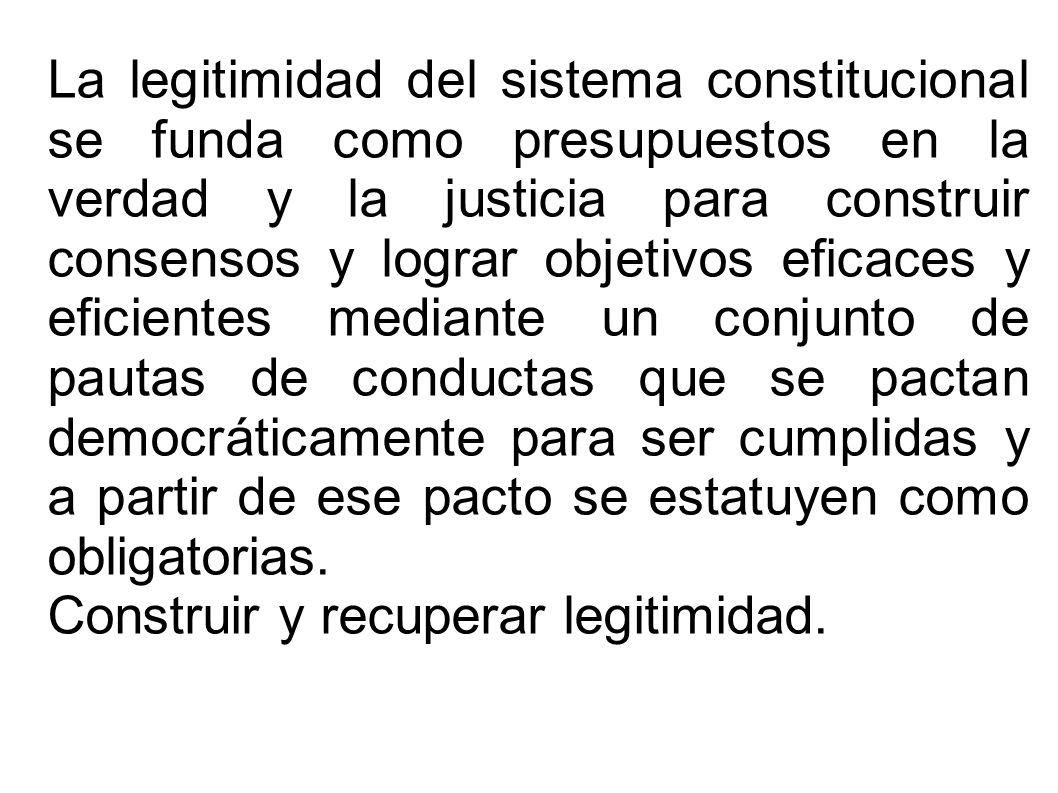 La legitimidad del sistema constitucional se funda como presupuestos en la verdad y la justicia para construir consensos y lograr objetivos eficaces y