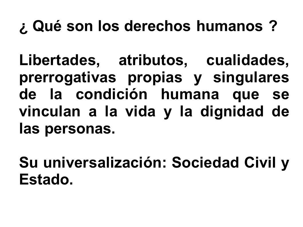 ¿ Qué son los derechos humanos ? Libertades, atributos, cualidades, prerrogativas propias y singulares de la condición humana que se vinculan a la vid