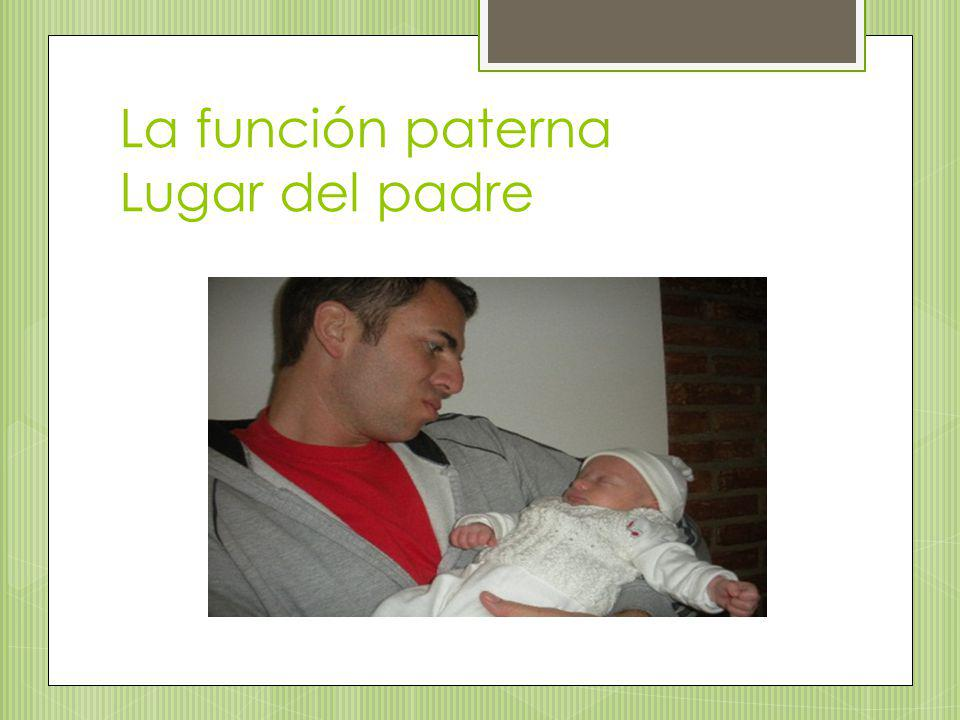 La función paterna Lugar del padre