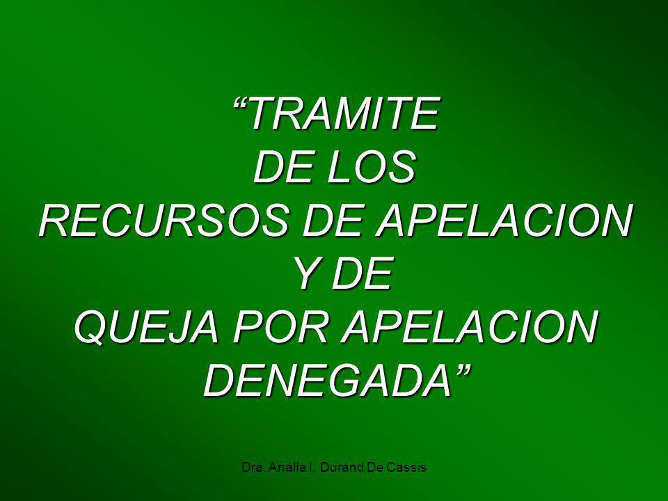 Dra. Analía I. Durand De Cassis TRAMITE DE LOS RECURSOS DE APELACION Y DE QUEJA POR APELACION DENEGADA