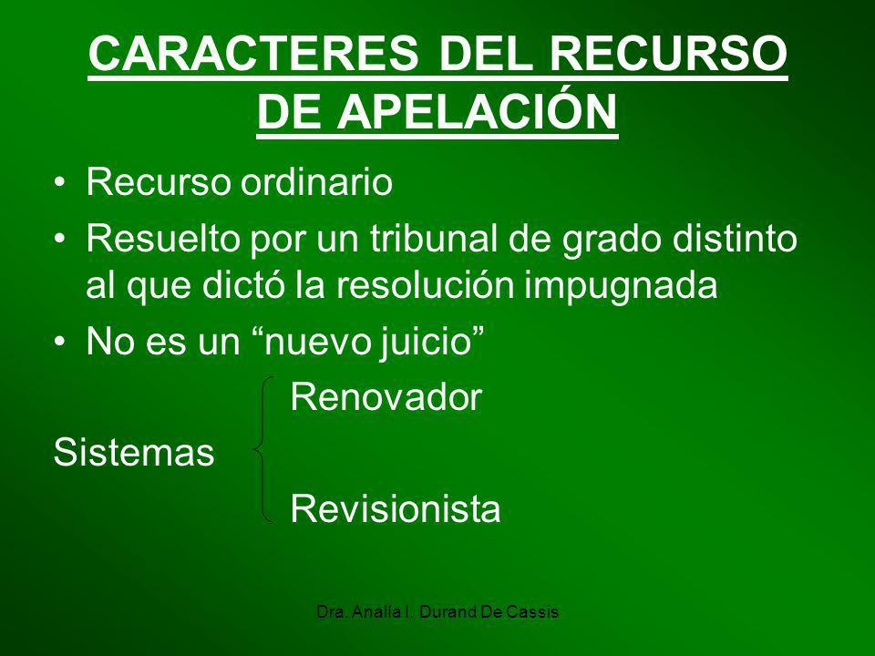 Dra. Analía I. Durand De Cassis CARACTERES DEL RECURSO DE APELACIÓN Recurso ordinario Resuelto por un tribunal de grado distinto al que dictó la resol