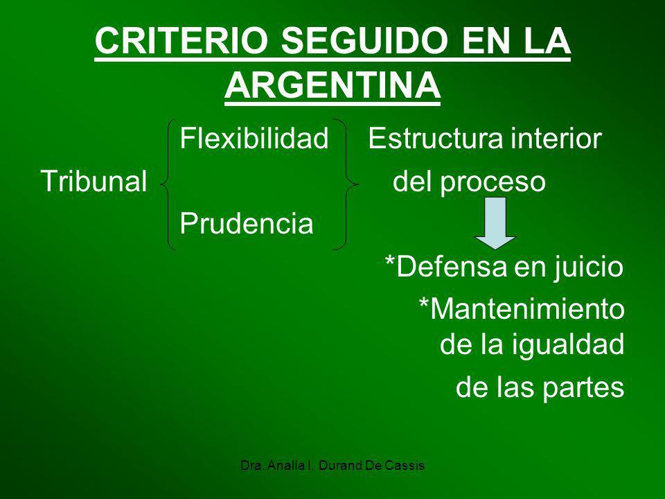 Dra. Analía I. Durand De Cassis CRITERIO SEGUIDO EN LA ARGENTINA Flexibilidad Estructura interior Tribunal del proceso Prudencia *Defensa en juicio *M