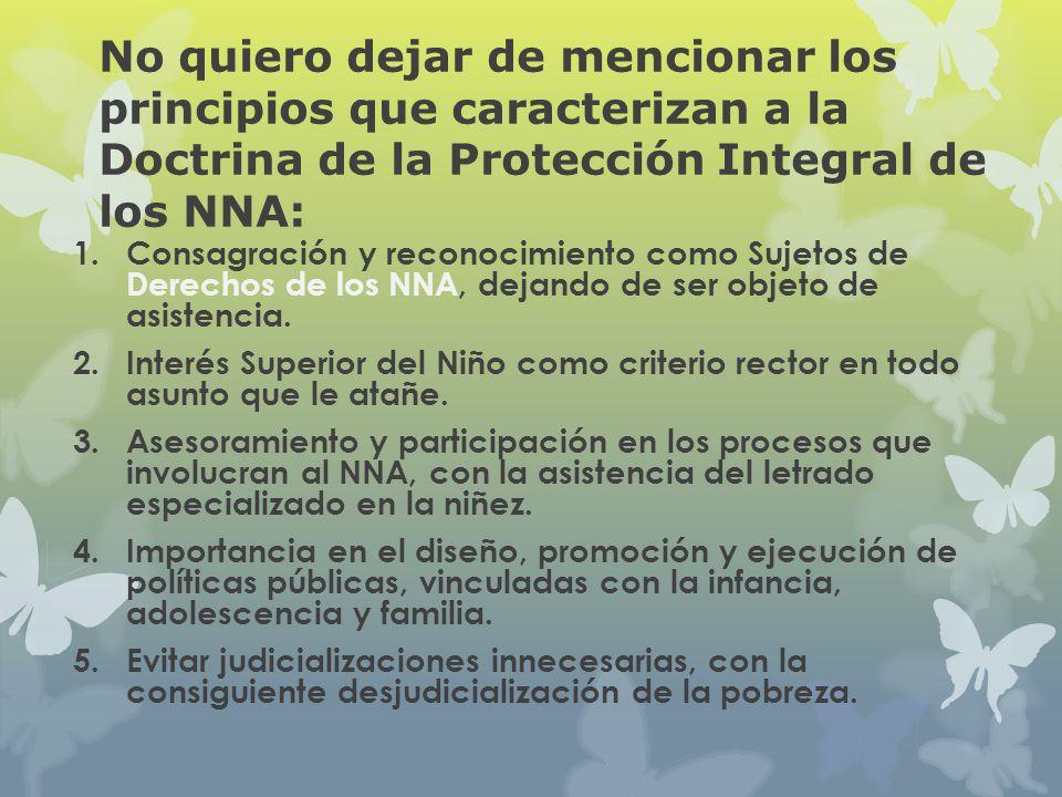 No quiero dejar de mencionar los principios que caracterizan a la Doctrina de la Protección Integral de los NNA: 1.Consagración y reconocimiento como