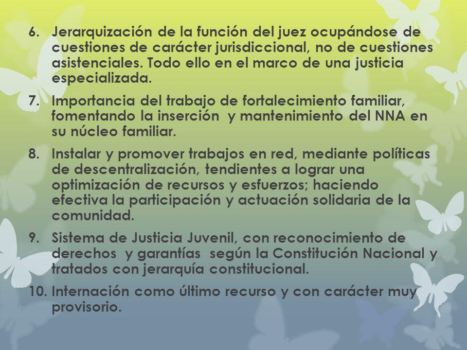 6.Jerarquización de la función del juez ocupándose de cuestiones de carácter jurisdiccional, no de cuestiones asistenciales. Todo ello en el marco de
