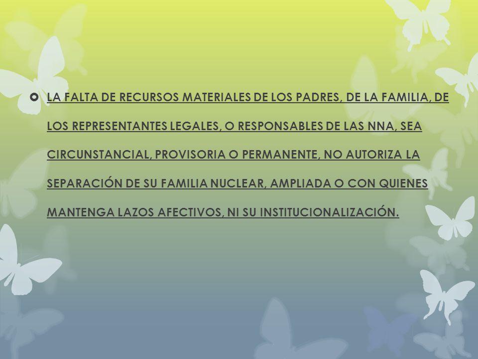 LA FALTA DE RECURSOS MATERIALES DE LOS PADRES, DE LA FAMILIA, DE LOS REPRESENTANTES LEGALES, O RESPONSABLES DE LAS NNA, SEA CIRCUNSTANCIAL, PROVISORIA