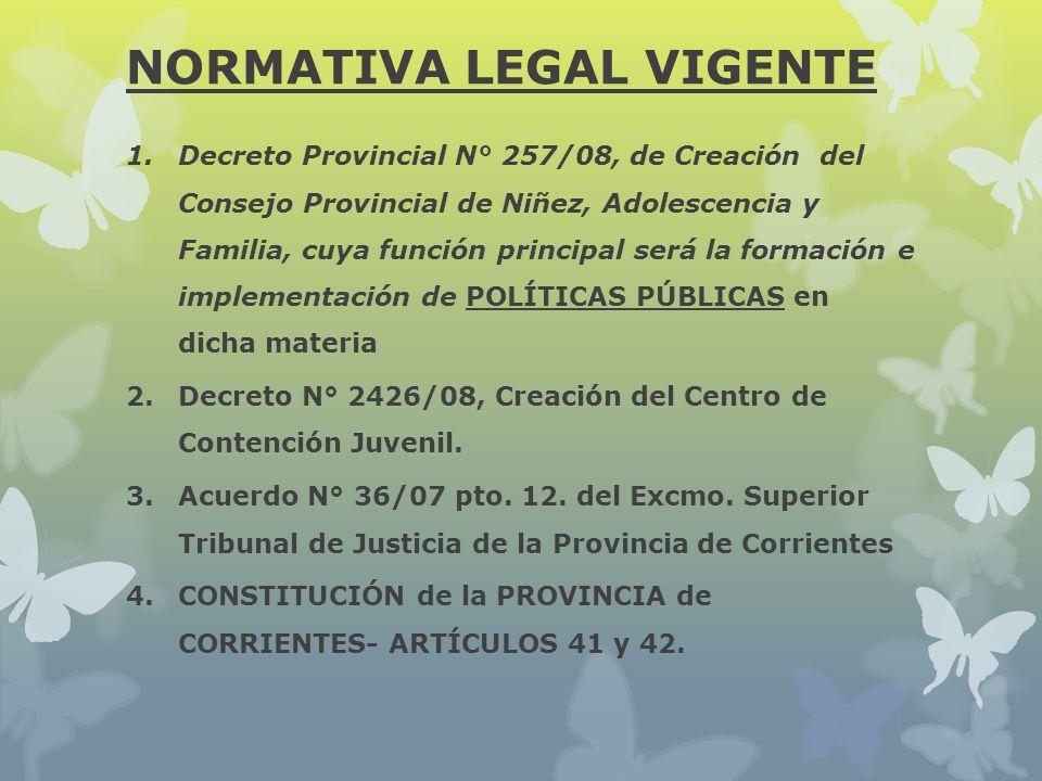NORMATIVA LEGAL VIGENTE 1.Decreto Provincial N° 257/08, de Creación del Consejo Provincial de Niñez, Adolescencia y Familia, cuya función principal se