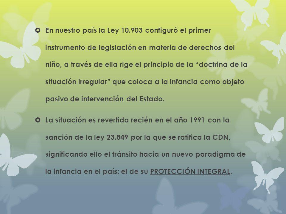 En nuestro país la Ley 10.903 configuró el primer instrumento de legislación en materia de derechos del niño, a través de ella rige el principio de la
