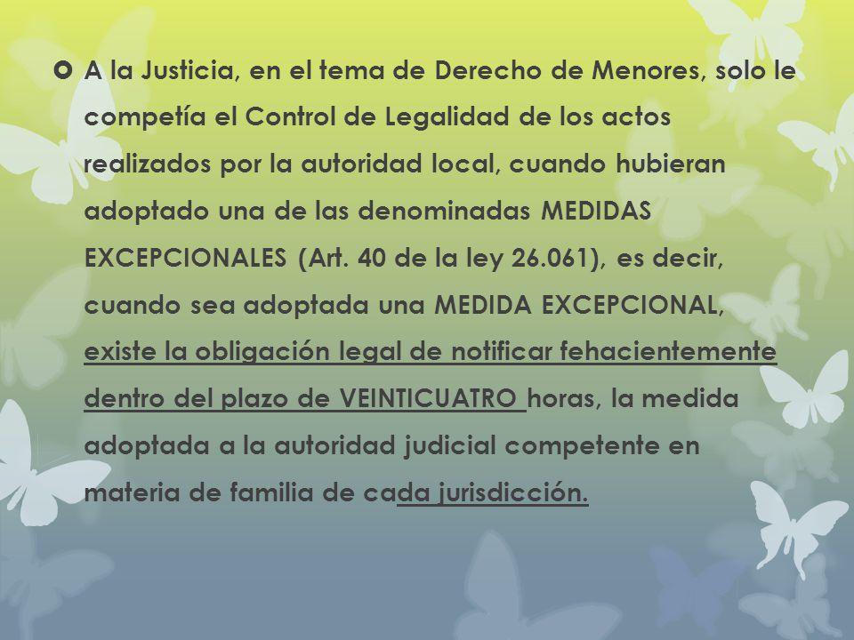 A la Justicia, en el tema de Derecho de Menores, solo le competía el Control de Legalidad de los actos realizados por la autoridad local, cuando hubie