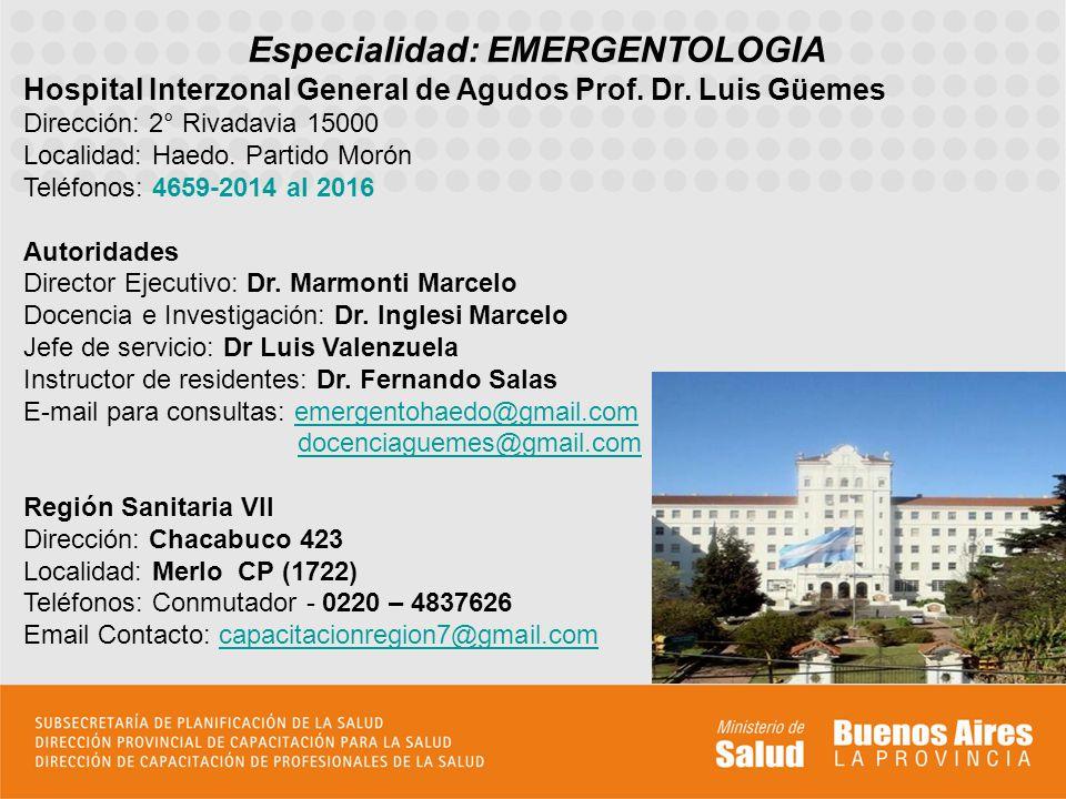 Especialidad: EMERGENTOLOGIA Hospital Interzonal General de Agudos Prof. Dr. Luis Güemes Dirección: 2° Rivadavia 15000 Localidad: Haedo. Partido Morón