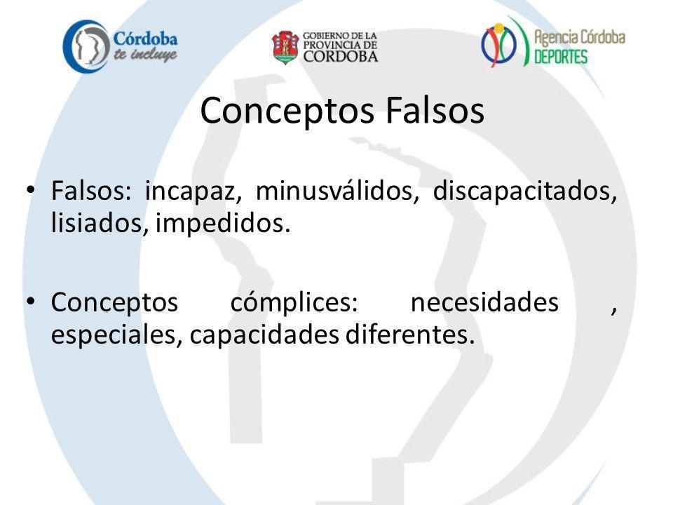 Conceptos Falsos Falsos: incapaz, minusválidos, discapacitados, lisiados, impedidos. Conceptos cómplices: necesidades, especiales, capacidades diferen