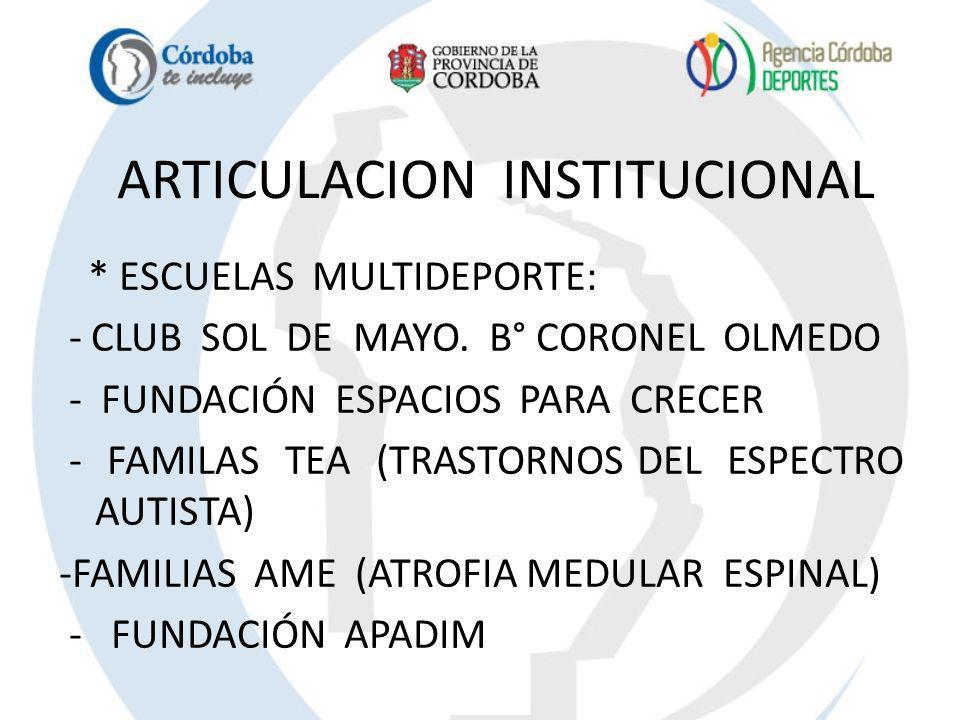 ARTICULACION INSTITUCIONAL * ESCUELAS MULTIDEPORTE: - CLUB SOL DE MAYO. B° CORONEL OLMEDO - FUNDACIÓN ESPACIOS PARA CRECER - FAMILAS TEA (TRASTORNOS D