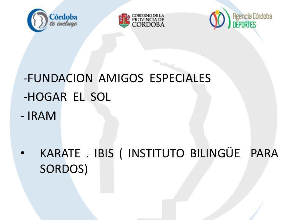 -FUNDACION AMIGOS ESPECIALES -HOGAR EL SOL - IRAM KARATE. IBIS ( INSTITUTO BILINGÜE PARA SORDOS)