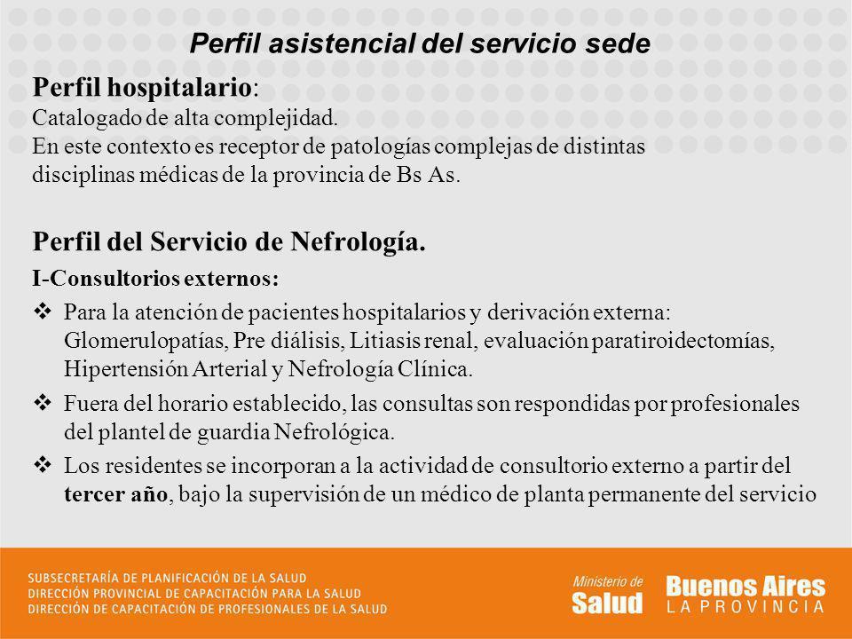 Perfil asistencial del servicio sede Perfil hospitalario: Catalogado de alta complejidad. En este contexto es receptor de patologías complejas de dist