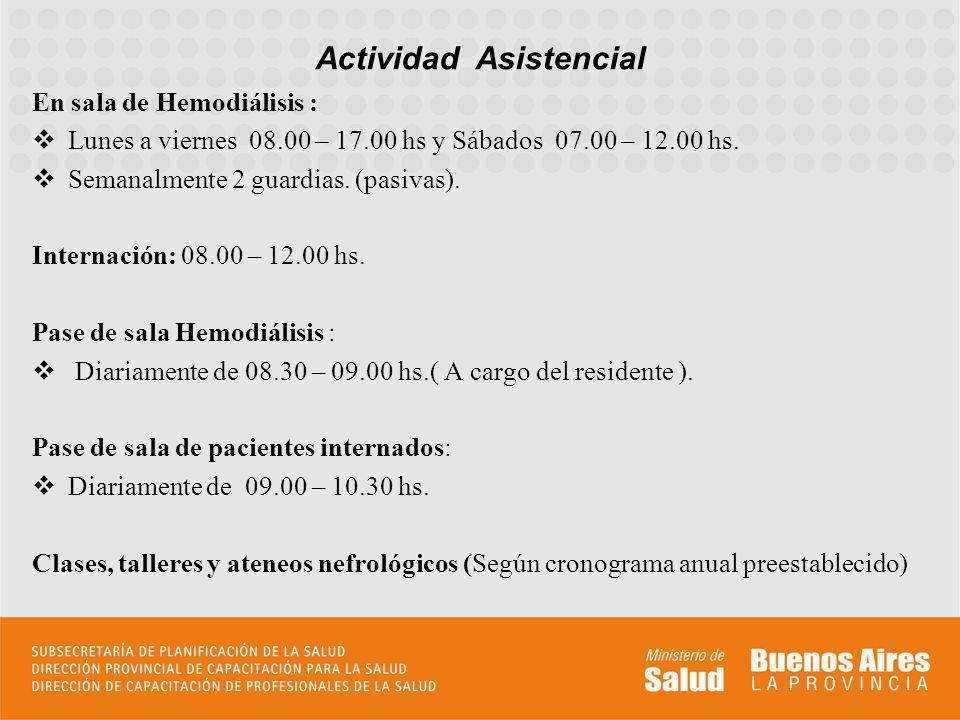 En sala de Hemodiálisis : Lunes a viernes 08.00 – 17.00 hs y Sábados 07.00 – 12.00 hs.