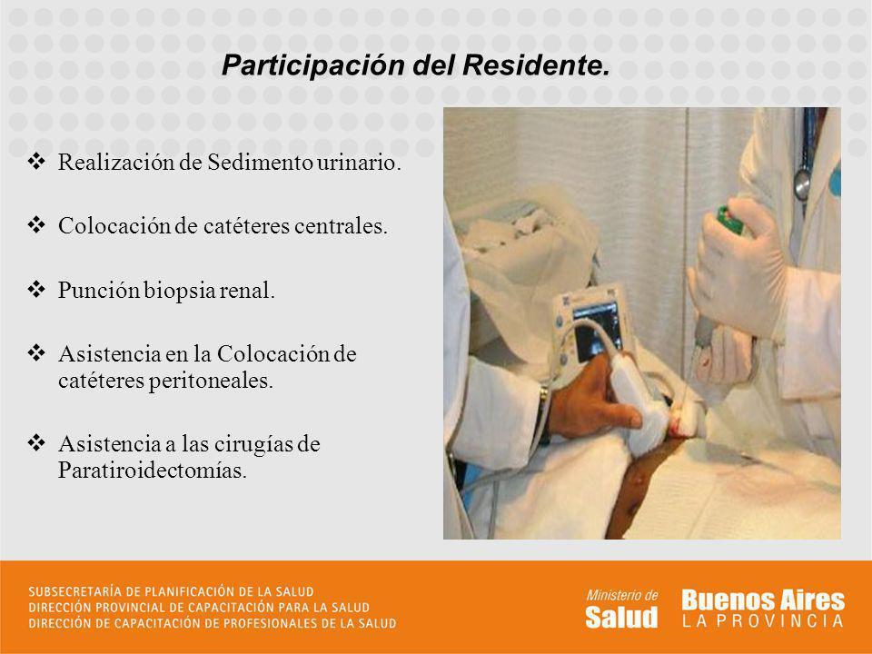 Realización de Sedimento urinario. Colocación de catéteres centrales. Punción biopsia renal. Asistencia en la Colocación de catéteres peritoneales. As