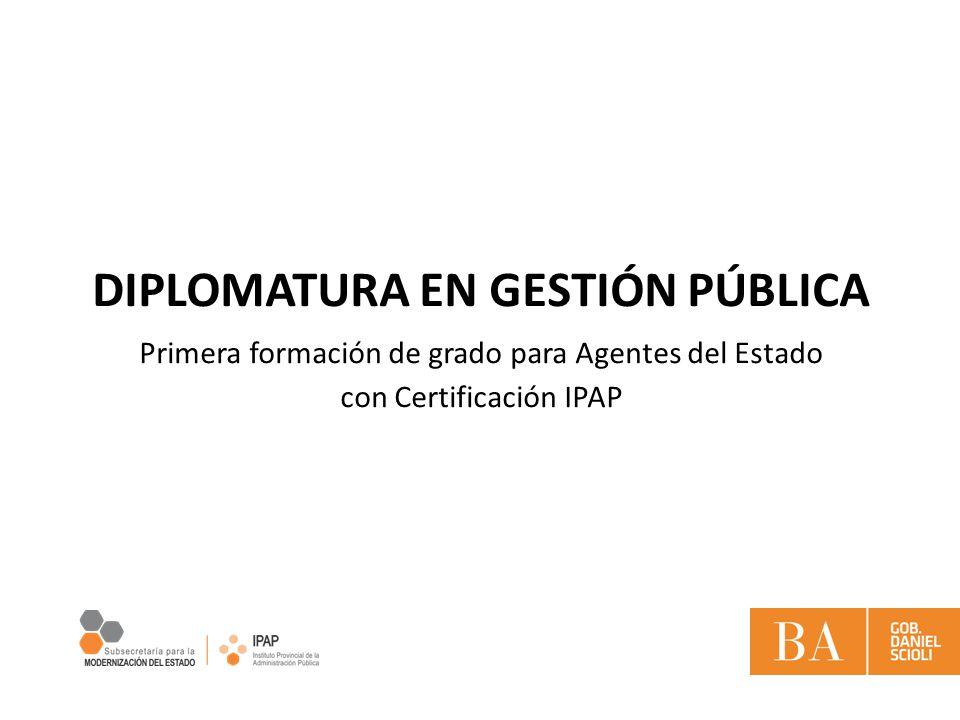 DIPLOMATURA EN GESTIÓN PÚBLICA Primera formación de grado para Agentes del Estado con Certificación IPAP