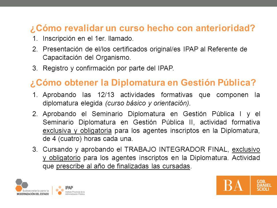 1.Inscripción en el 1er. llamado. 2.Presentación de el/los certificados original/es IPAP al Referente de Capacitación del Organismo. 3.Registro y conf