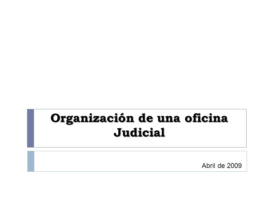 Organización de una oficina Judicial Abril de 2009