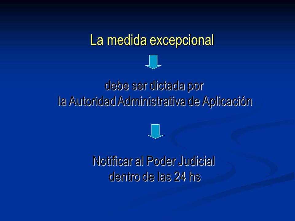 Notificar al Poder Judicial dentro de las 24 hs debe ser dictada por la Autoridad Administrativa de Aplicación La medida excepcional