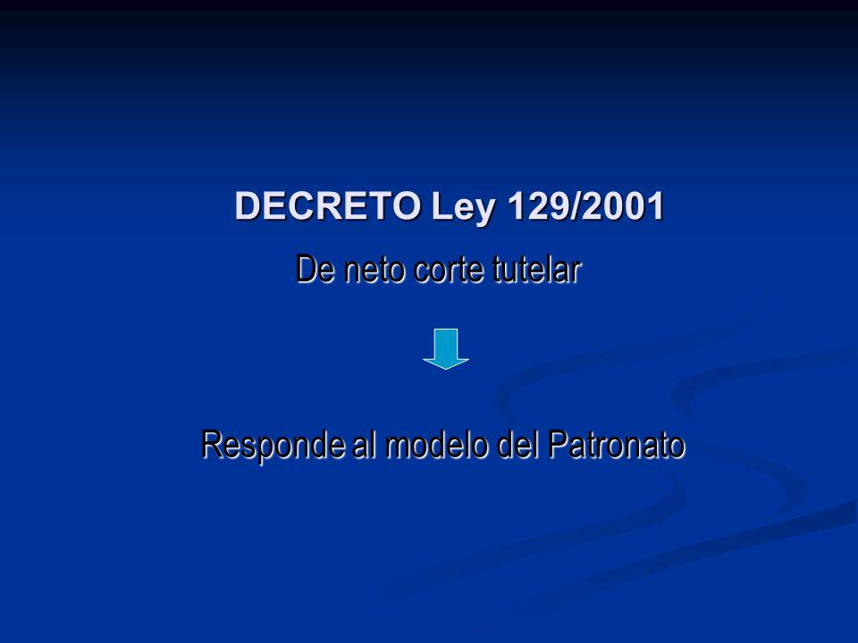DECRETO Ley 129/2001 De neto corte tutelar Responde al modelo del Patronato
