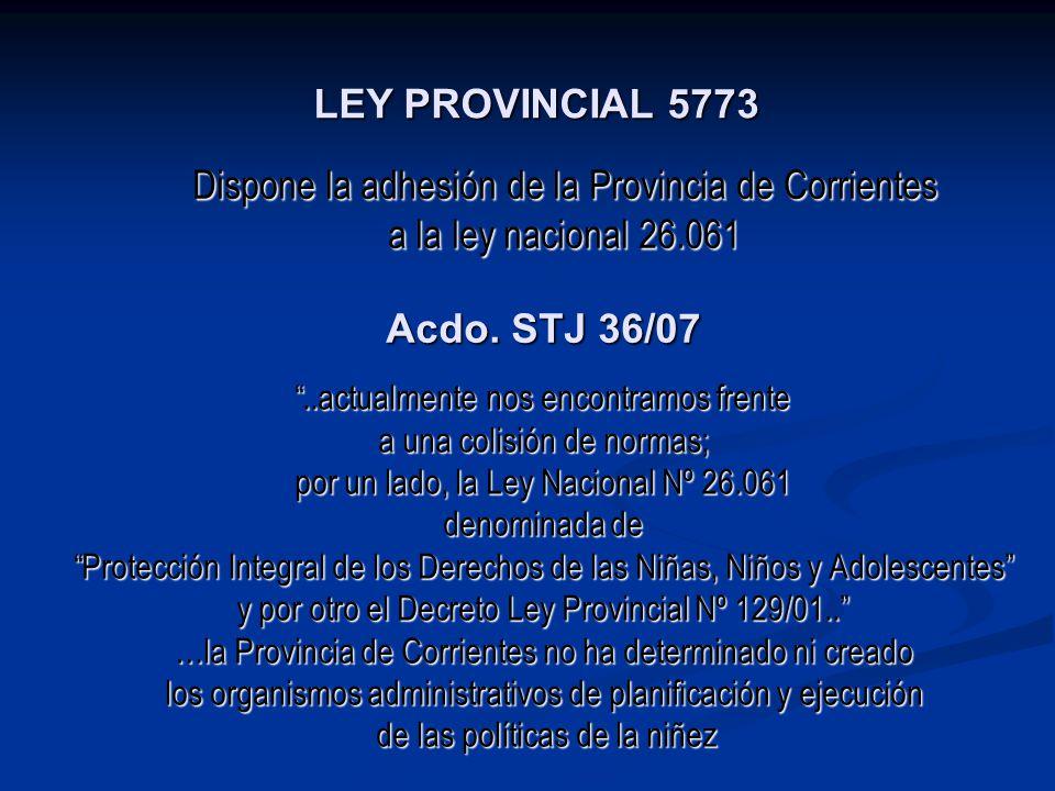 LEY PROVINCIAL 5773 Dispone la adhesión de la Provincia de Corrientes a la ley nacional 26.061 Acdo. STJ 36/07..actualmente nos encontramos frente a u