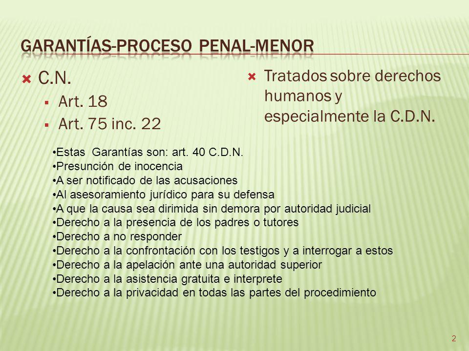 C.N. Art. 18 Art. 75 inc. 22 Tratados sobre derechos humanos y especialmente la C.D.N. Estas Garantías son: art. 40 C.D.N. Presunción de inocencia A s