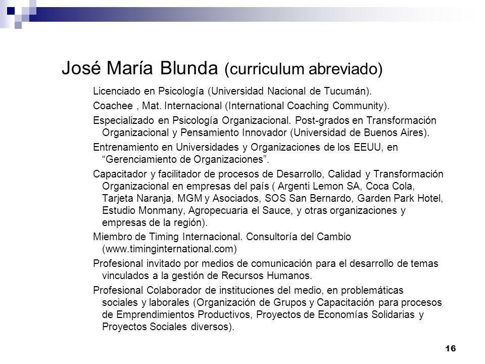 16 José María Blunda (curriculum abreviado) Licenciado en Psicología (Universidad Nacional de Tucumán). Coachee, Mat. Internacional (International Coa
