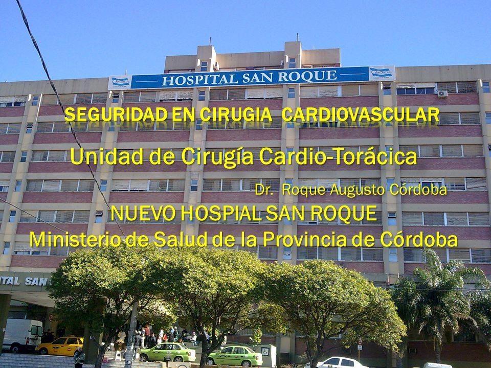 Unidad de Cirugía Cardio-Torácica NUEVO HOSPIAL SAN ROQUE Ministerio de Salud de la Provincia de Córdoba Unidad de Cirugía Cardio-Torácica NUEVO HOSPIAL SAN ROQUE Ministerio de Salud de la Provincia de Córdoba Dr.
