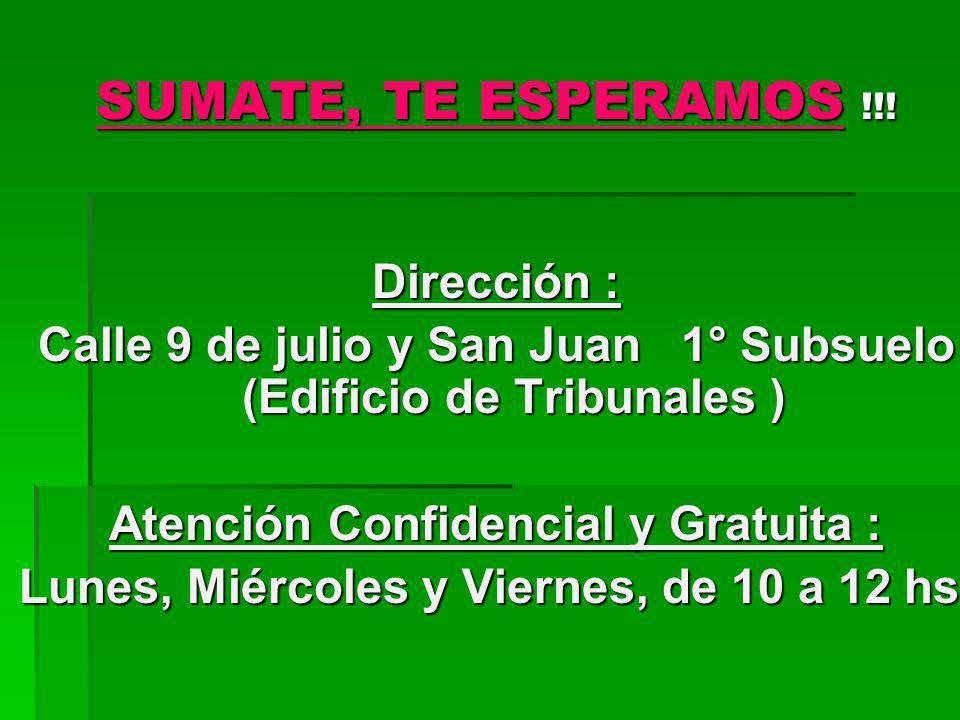 SUMATE, TE ESPERAMOS !!! Dirección : Calle 9 de julio y San Juan 1° Subsuelo (Edificio de Tribunales ) Atención Confidencial y Gratuita : Lunes, Miérc