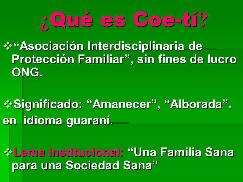 ¿ Qué es Coe-tí ? Asociación Interdisciplinaria de Protección Familiar, sin fines de lucro ONG. Asociación Interdisciplinaria de Protección Familiar,