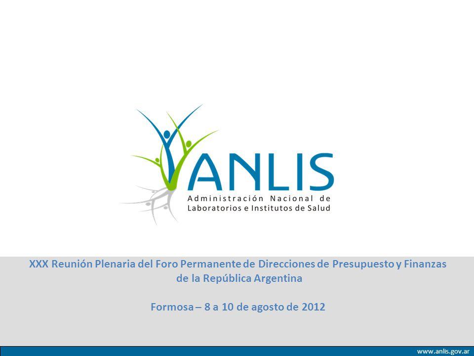 www.anlis.gov.ar XXX Reunión Plenaria del Foro Permanente de Direcciones de Presupuesto y Finanzas de la República Argentina Formosa – 8 a 10 de agost