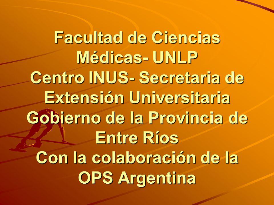 Facultad de Ciencias Médicas- UNLP Centro INUS- Secretaria de Extensión Universitaria Gobierno de la Provincia de Entre Ríos Con la colaboración de la
