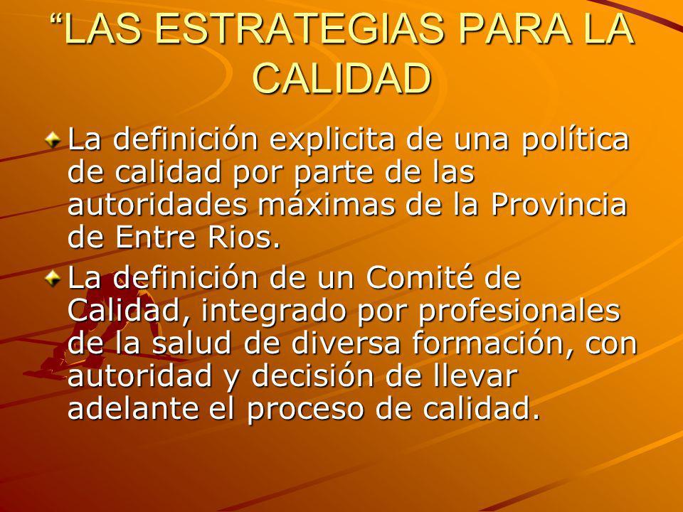 LAS ESTRATEGIAS PARA LA CALIDAD La definición explicita de una política de calidad por parte de las autoridades máximas de la Provincia de Entre Rios.