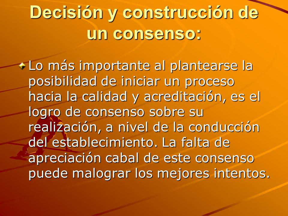 Decisión y construcción de un consenso: Lo más importante al plantearse la posibilidad de iniciar un proceso hacia la calidad y acreditación, es el lo